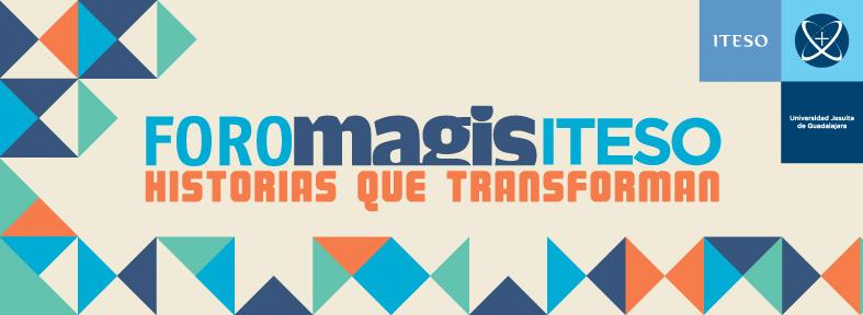 Foro Magis ITESO reunió ocho testimonios de gente que está cambiando su entorno.